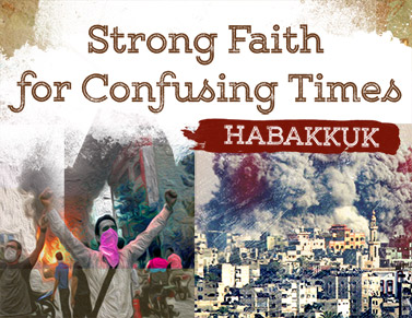 Habakkuk - Strong Faith for Confusing Times